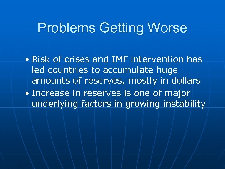 Problems Getting Worse • Risk of crises and IMF intervention has led countries to