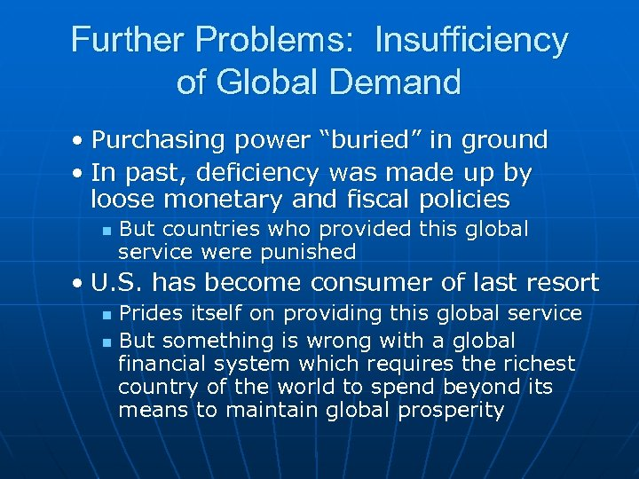 """Further Problems: Insufficiency of Global Demand • Purchasing power """"buried"""" in ground • In"""
