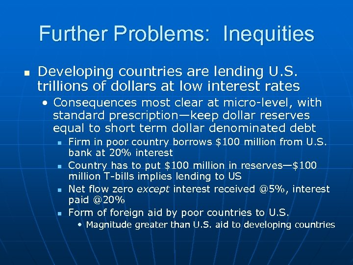 Further Problems: Inequities n Developing countries are lending U. S. trillions of dollars at