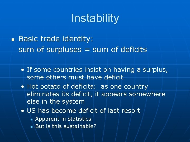 Instability n Basic trade identity: sum of surpluses = sum of deficits • If