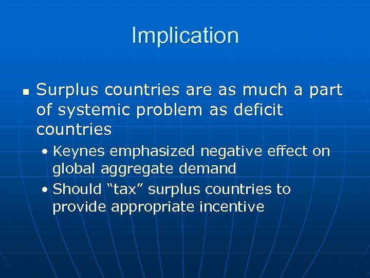 Implication n Surplus countries are as much a part of systemic problem as deficit