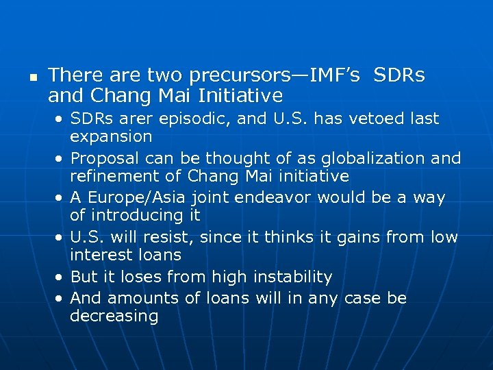 n There are two precursors—IMF's SDRs and Chang Mai Initiative • SDRs arer episodic,