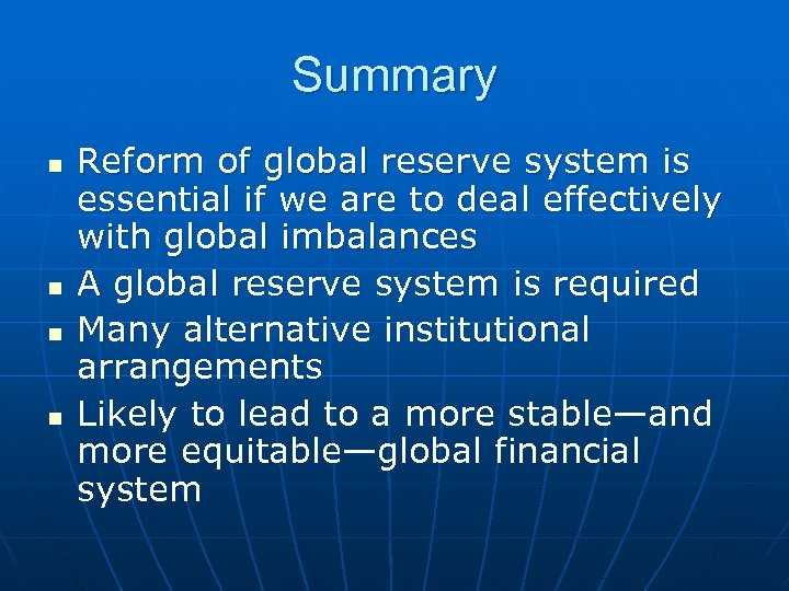 Summary n n Reform of global reserve system is essential if we are to