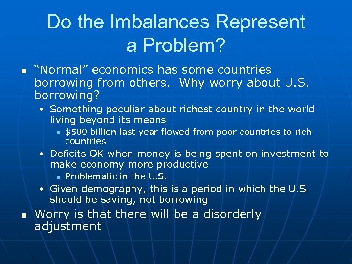 """Do the Imbalances Represent a Problem? n """"Normal"""" economics has some countries borrowing from"""