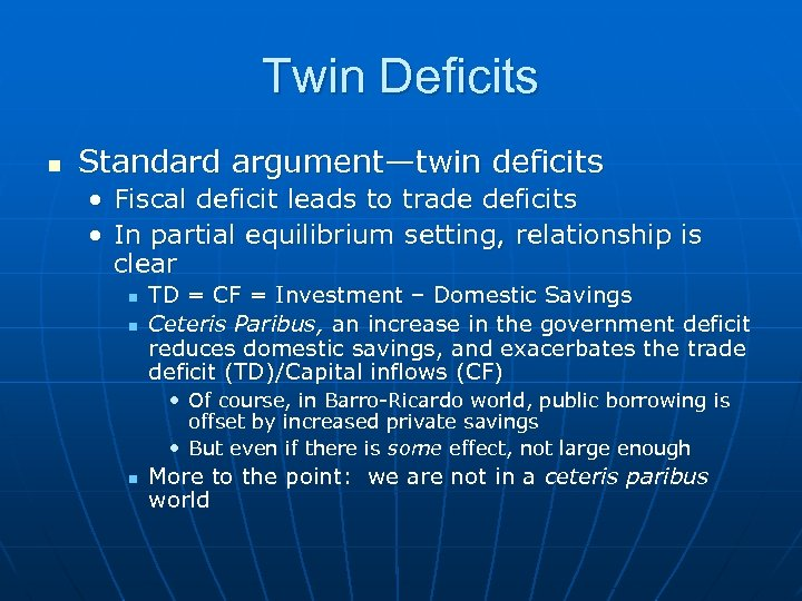 Twin Deficits n Standard argument—twin deficits • Fiscal deficit leads to trade deficits •