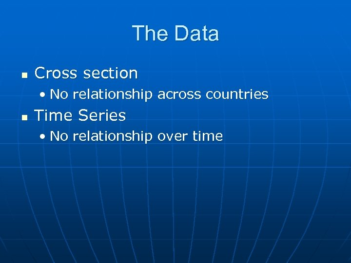 The Data n Cross section • No relationship across countries n Time Series •