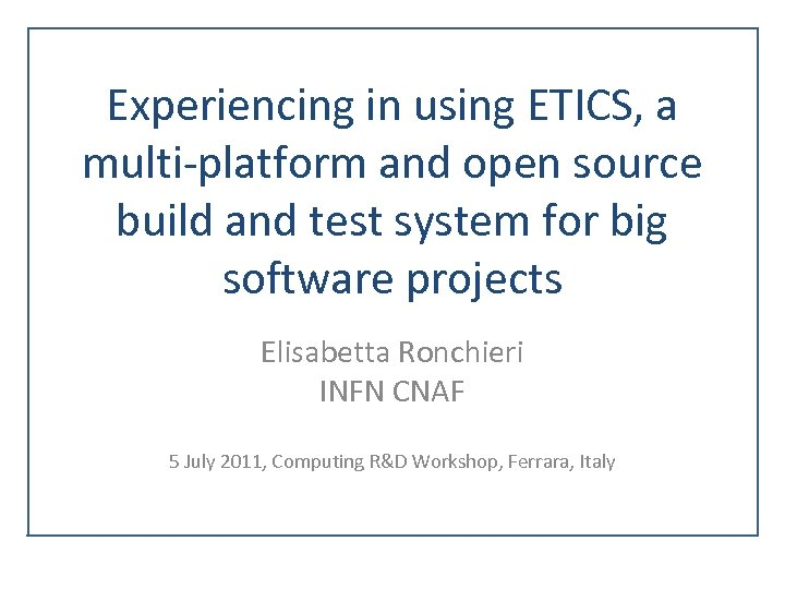 Experiencing in using ETICS, a multi-platform and open source build and test system for