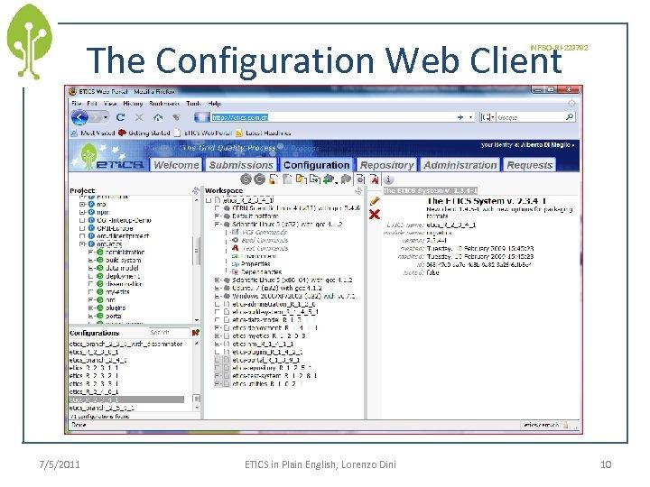 The Configuration Web Client INFSO-RI-223782 7/5/2011 ETICS in Plain English, Lorenzo Dini 10