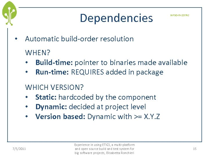 Dependencies INFSO-RI-223782 • Automatic build-order resolution WHEN? • Build-time: pointer to binaries made available