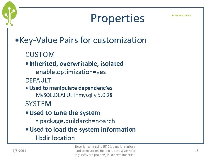 Properties INFSO-RI-223782 • Key-Value Pairs for customization CUSTOM • Inherited, overwritable, isolated enable. optimization=yes