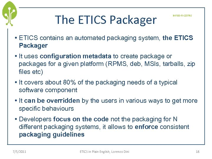 The ETICS Packager INFSO-RI-223782 • ETICS contains an automated packaging system, the ETICS Packager