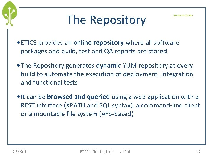 The Repository INFSO-RI-223782 • ETICS provides an online repository where all software packages and