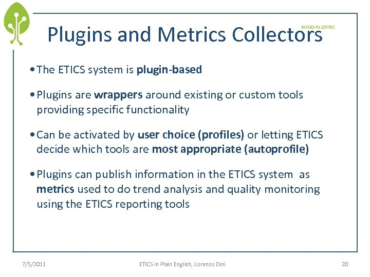Plugins and Metrics Collectors INFSO-RI-223782 • The ETICS system is plugin-based • Plugins are
