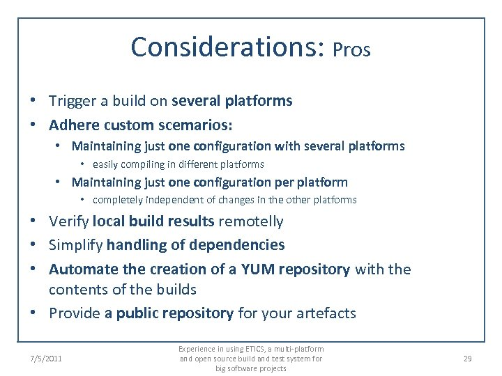 Considerations: Pros • Trigger a build on several platforms • Adhere custom scemarios: •