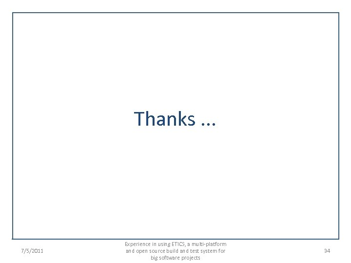 Thanks. . . 7/5/2011 Experience in using ETICS, a multi-platform and open source build