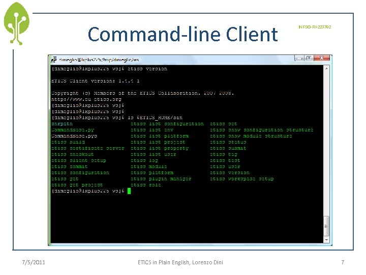 Command-line Client 7/5/2011 ETICS in Plain English, Lorenzo Dini INFSO-RI-223782 7