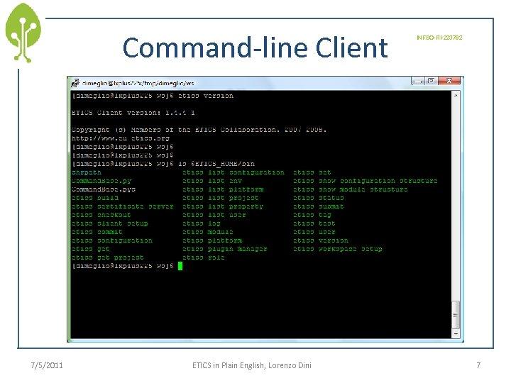 Command-line Client 7/5/2011 ETICS in Plain English, Lorenzo Dini INFSO-RI-223782 7