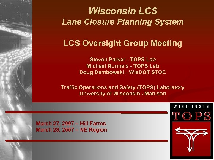 Wisconsin LCS Lane Closure Planning System LCS Oversight Group Meeting Steven Parker - TOPS