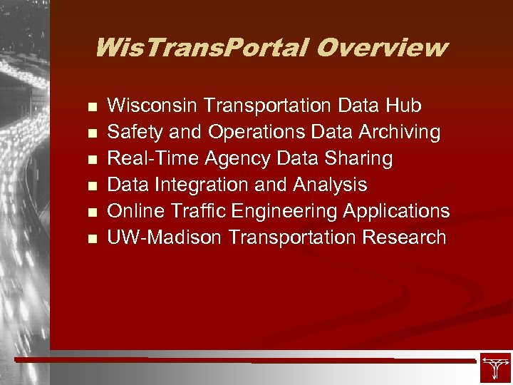 Wis. Trans. Portal Overview n n n Wisconsin Transportation Data Hub Safety and Operations
