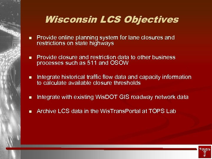 Wisconsin LCS Objectives n Provide online planning system for lane closures and restrictions on