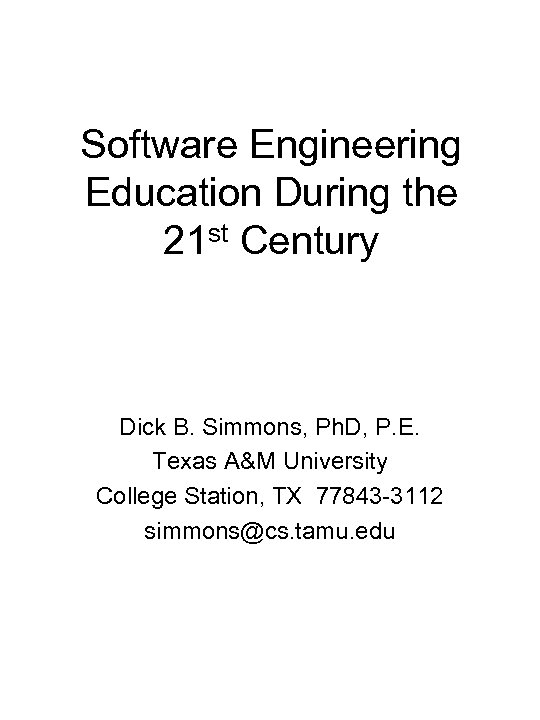 Software Engineering Education During the 21 st Century Dick B. Simmons, Ph. D, P.