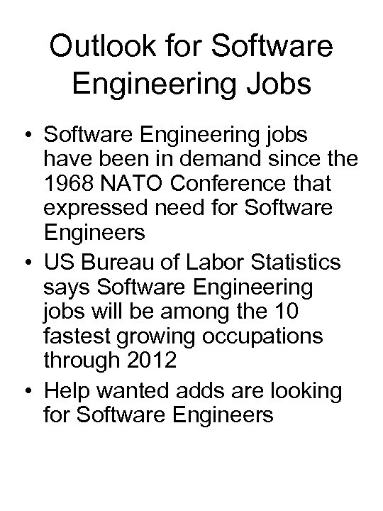Outlook for Software Engineering Jobs • Software Engineering jobs have been in demand since