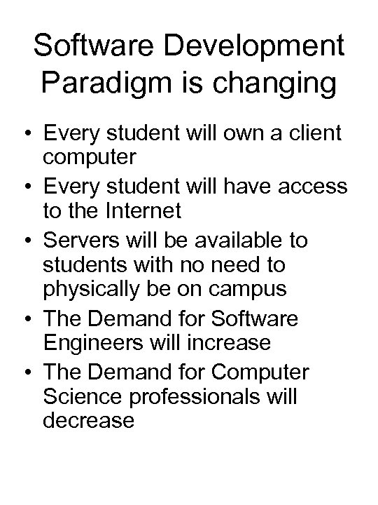 Software Development Paradigm is changing • Every student will own a client computer •