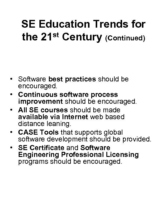 SE Education Trends for the 21 st Century (Continued) • Software best practices should