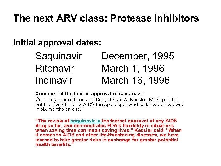 The next ARV class: Protease inhibitors Initial approval dates: Saquinavir Ritonavir Indinavir December, 1995