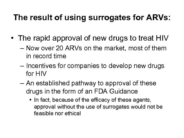 The result of using surrogates for ARVs: • The rapid approval of new drugs