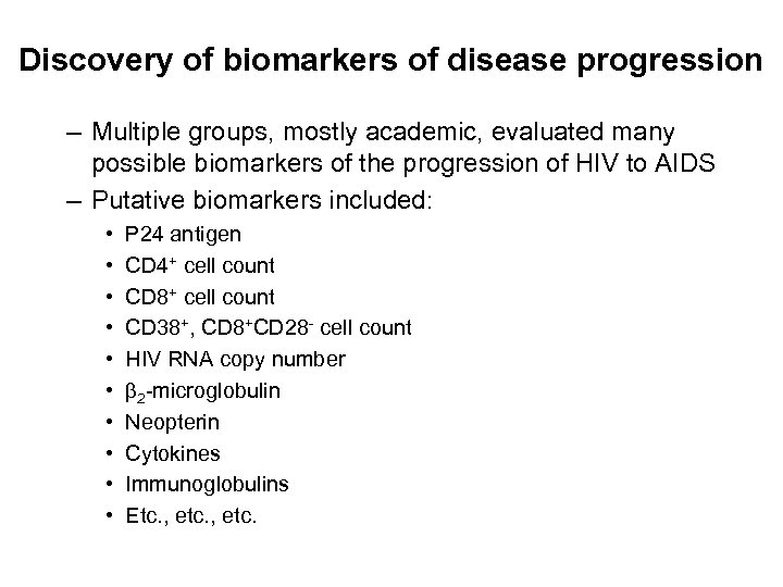 Discovery of biomarkers of disease progression – Multiple groups, mostly academic, evaluated many possible