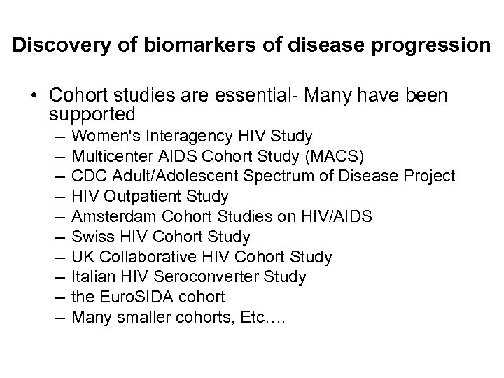 Discovery of biomarkers of disease progression • Cohort studies are essential- Many have been