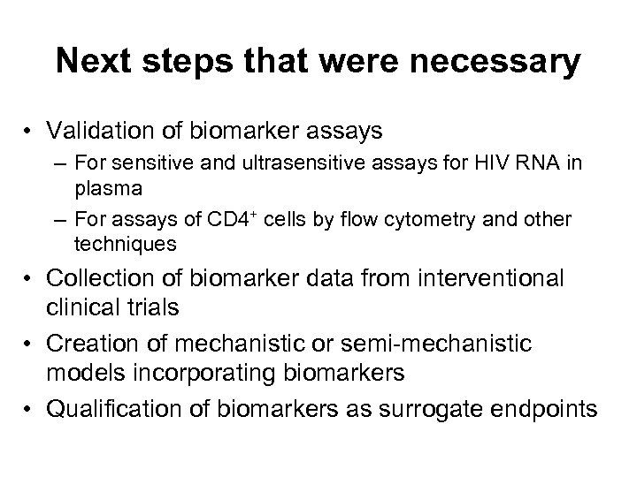 Next steps that were necessary • Validation of biomarker assays – For sensitive and