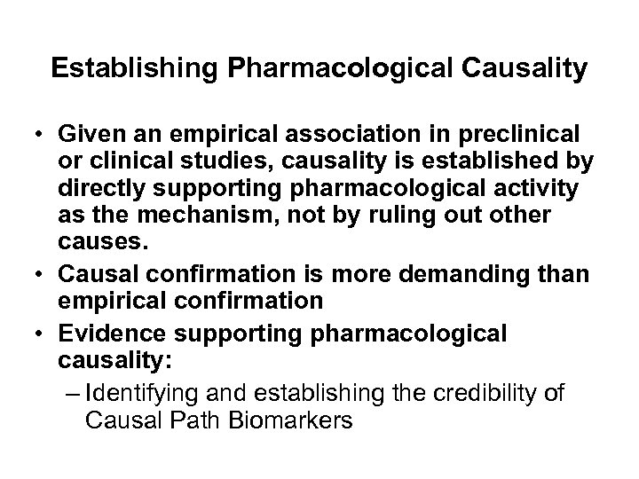 Establishing Pharmacological Causality • Given an empirical association in preclinical or clinical studies, causality