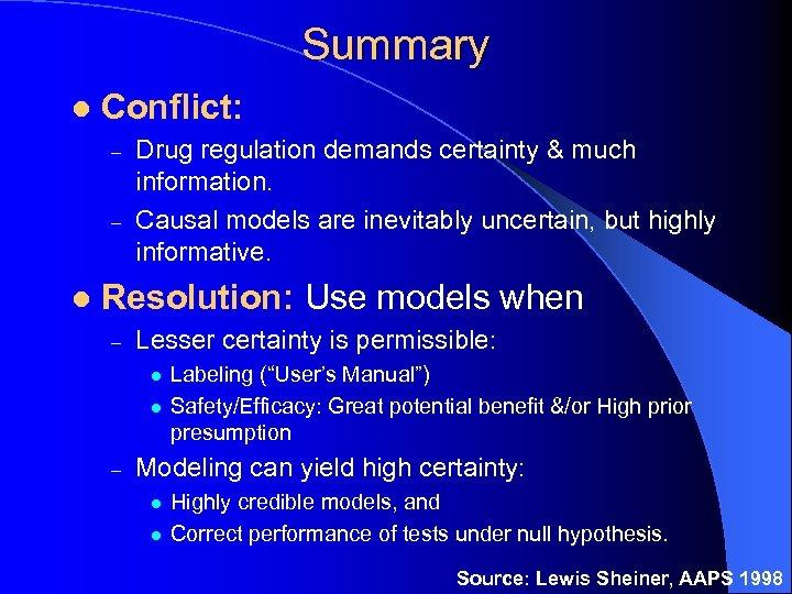 Summary l Conflict: – – l Drug regulation demands certainty & much information. Causal