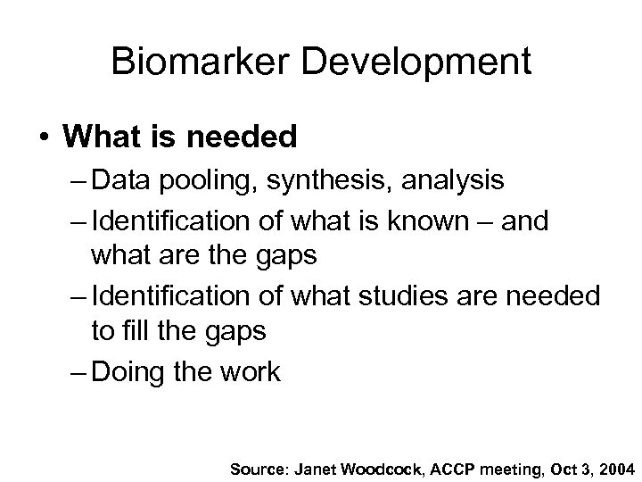 Biomarker Development • What is needed – Data pooling, synthesis, analysis – Identification of