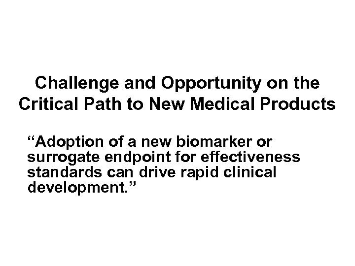 "Challenge and Opportunity on the Critical Path to New Medical Products ""Adoption of a"