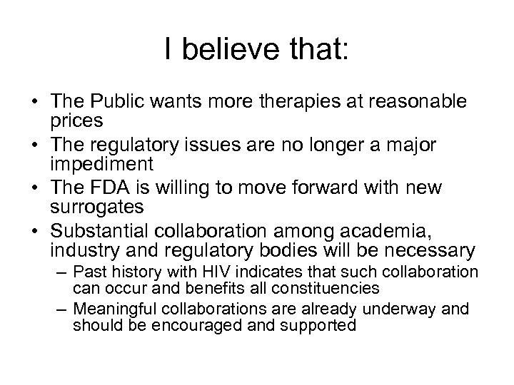 I believe that: • The Public wants more therapies at reasonable prices • The