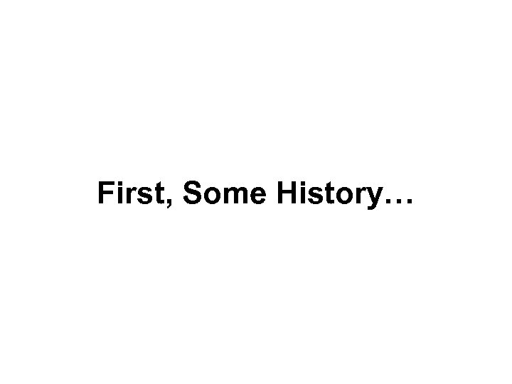 First, Some History…