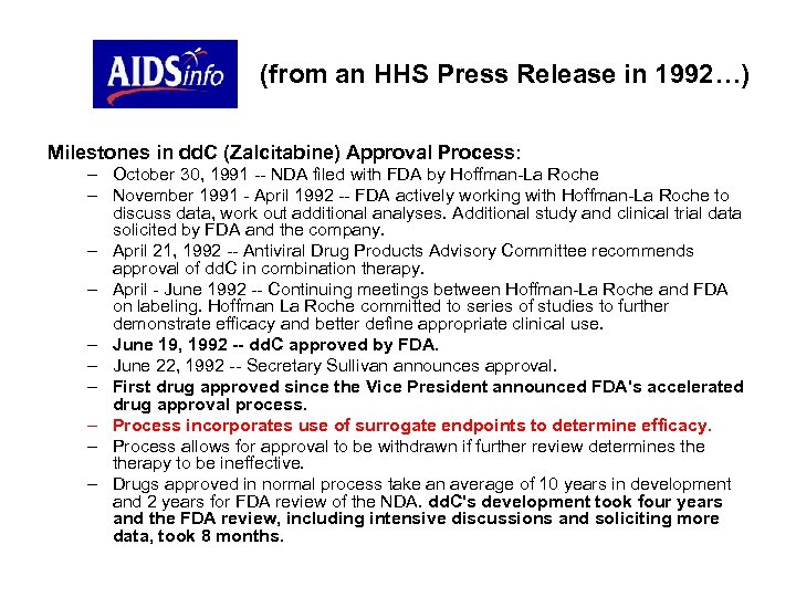 (from an HHS Press Release in 1992…) Milestones in dd. C (Zalcitabine) Approval Process: