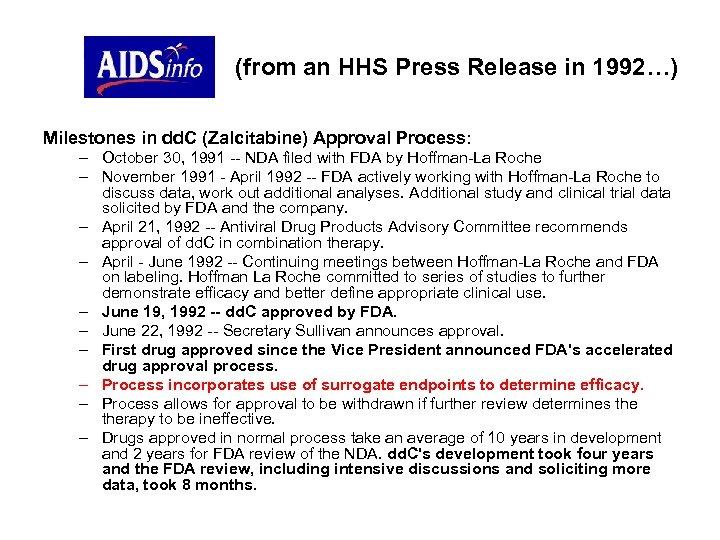 (from an HHS Press Release in 1992…) Milestones in dd. C (Zalcitabine) Approval Process: