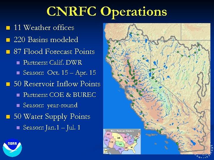 CNRFC Operations n n n 11 Weather offices 220 Basins modeled 87 Flood Forecast