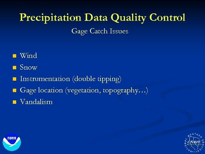 Precipitation Data Quality Control Gage Catch Issues n n n Wind Snow Instrumentation (double