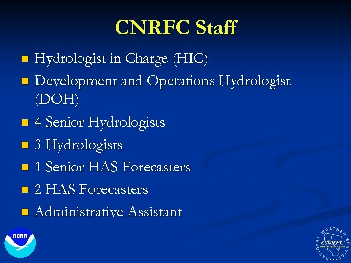 CNRFC Staff Hydrologist in Charge (HIC) n Development and Operations Hydrologist (DOH) n 4