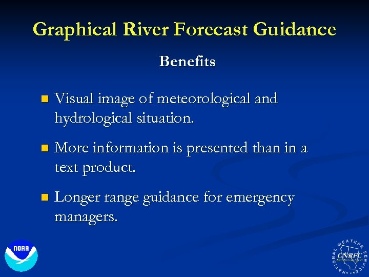 Graphical River Forecast Guidance Benefits n Visual image of meteorological and hydrological situation. n