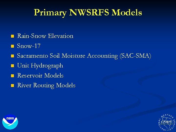 Primary NWSRFS Models n n n Rain-Snow Elevation Snow-17 Sacramento Soil Moisture Accounting (SAC-SMA)