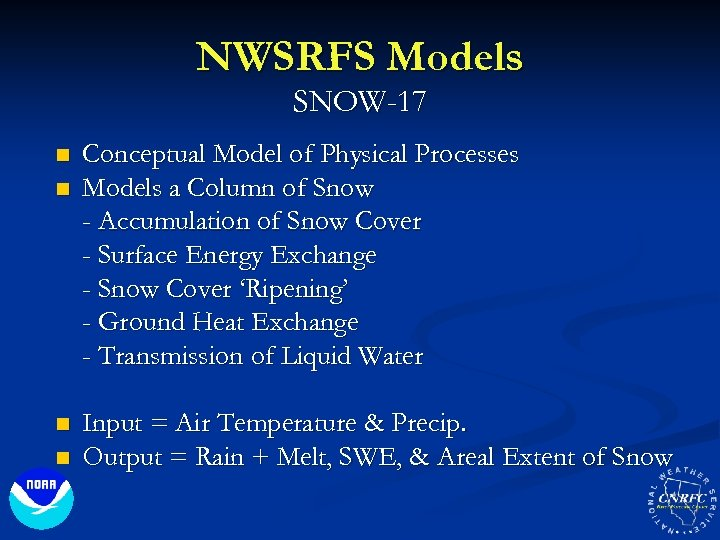 NWSRFS Models SNOW-17 n n Conceptual Model of Physical Processes Models a Column of