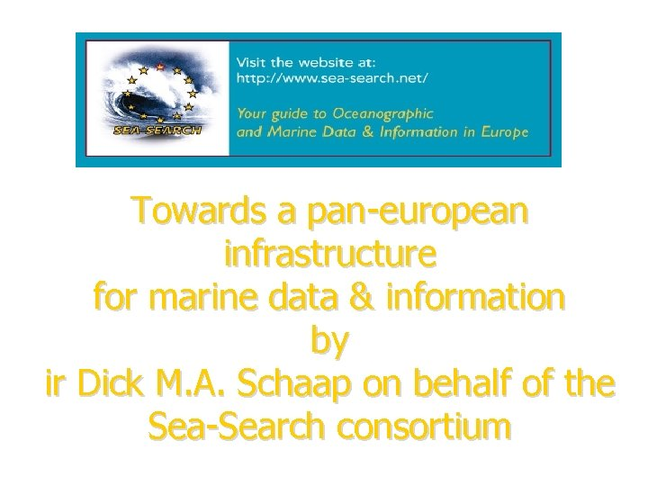 Towards a pan-european infrastructure for marine data & information by ir Dick M. A.