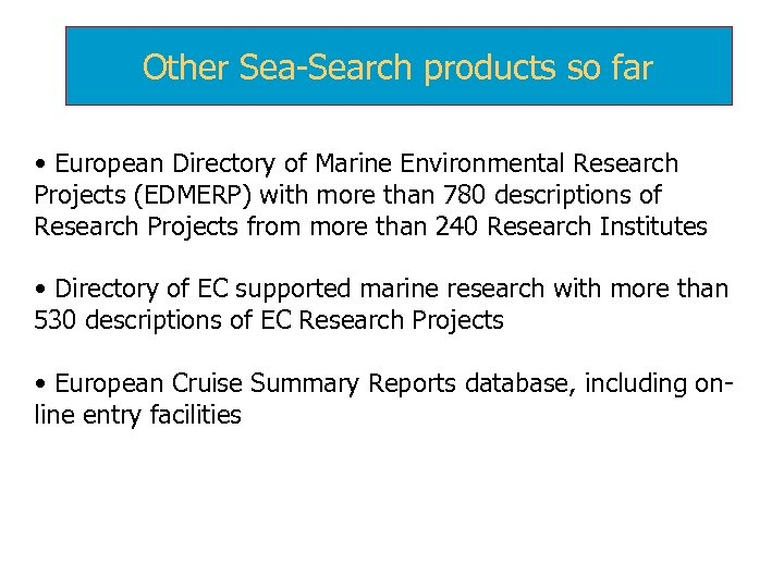 Other Sea-Search products so far • European Directory of Marine Environmental Research Projects (EDMERP)
