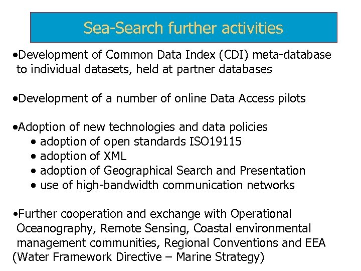 Sea-Search further activities ·Development of Common Data Index (CDI) meta-database to individual datasets, held